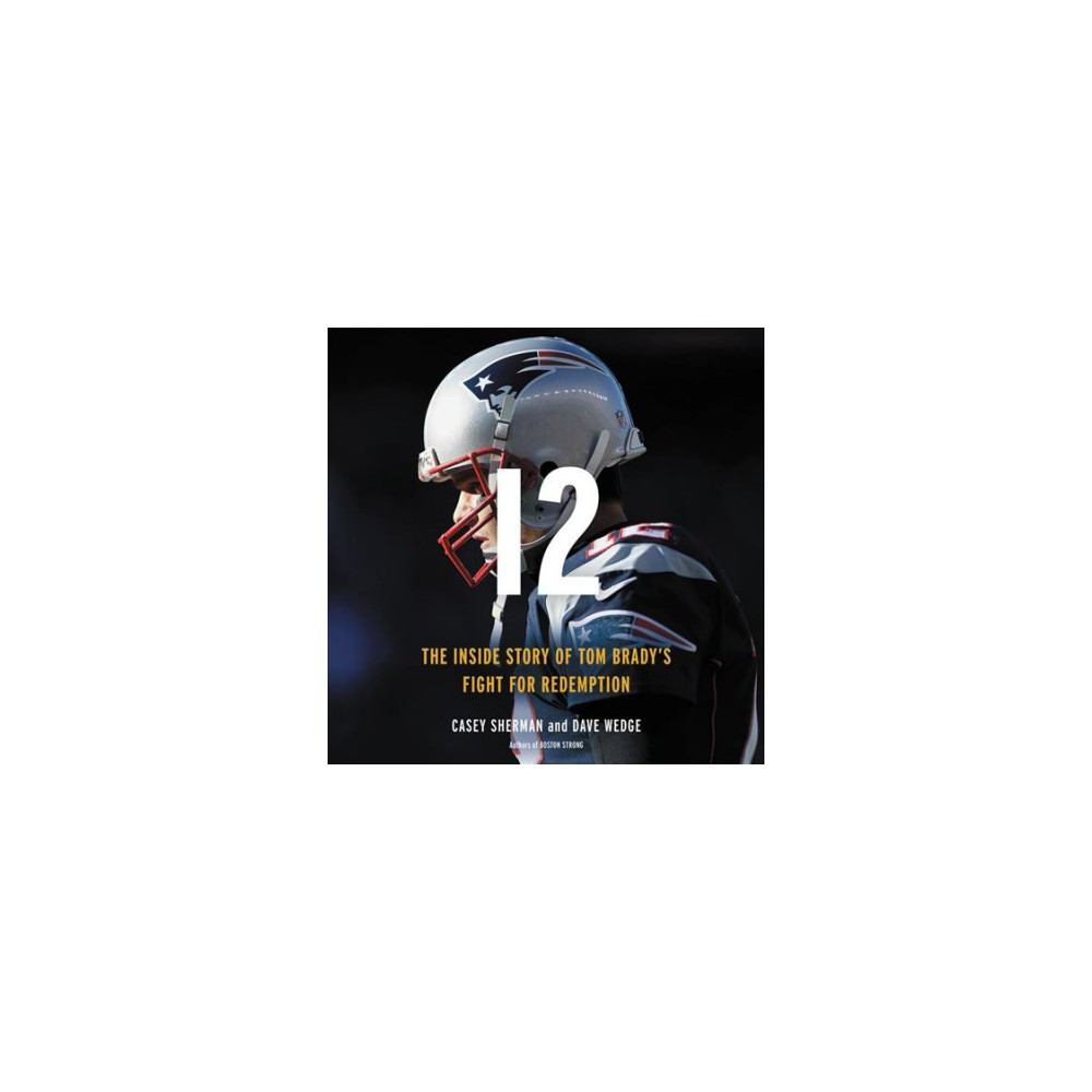 12 ; Library Edition : The Inside Story of Tom Brady's Fight for Redemption - Unabridged (CD/Spoken