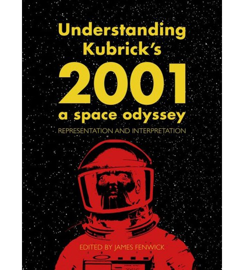 Understanding Kubrick's 2001: A Space Odyssey : Representation and Interpretation -  (Hardcover) - image 1 of 1