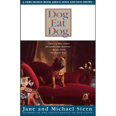Dog Eat Dog - by  Jane and Michael Stern & Michael Stern (Paperback) - image 1 of 1