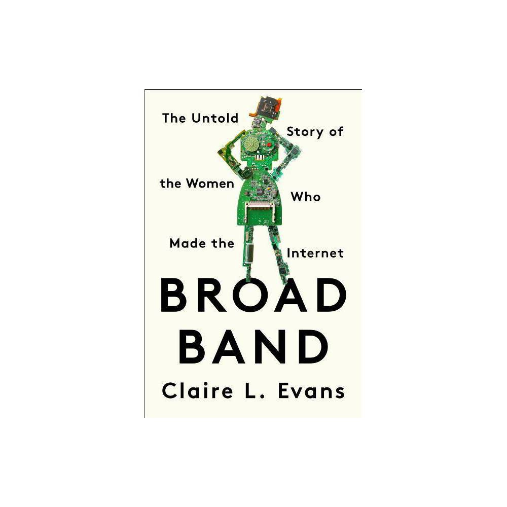 Broad Band By Claire L Evans Hardcover