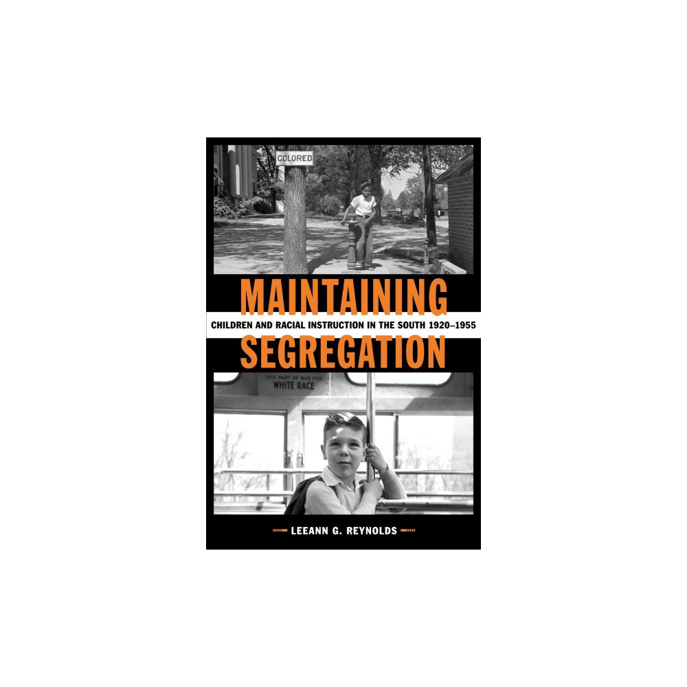 Maintaining Segregation : Children and Racial Instruction in the South, 1920-1955 - (Hardcover)