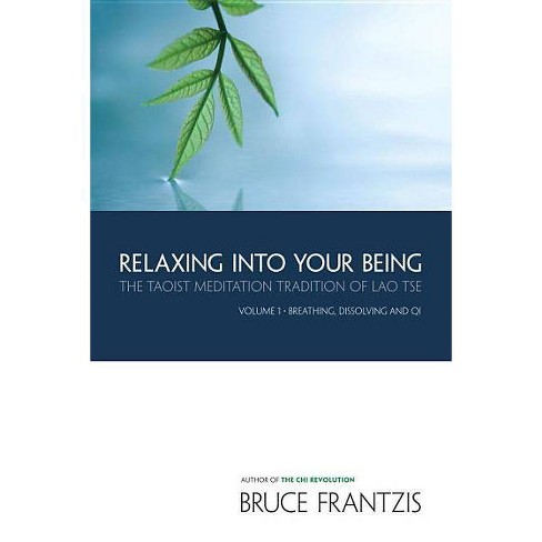 Relaxing Into Your Being - (Water Method of Taoist Meditation) by Bruce  Frantzis (Paperback)