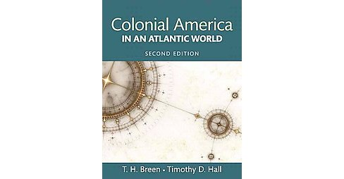Colonial America in an Atlantic World : From Colonies to Revolution (Paperback) (T. H. Breen) - image 1 of 1