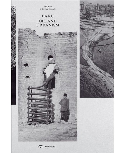 Baku Oil and Urbanism -  by Eve Blau (Paperback) - image 1 of 1