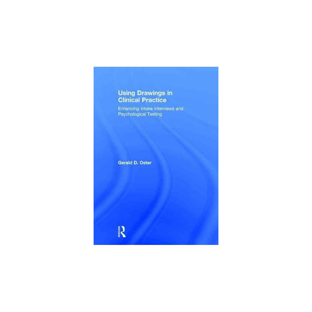 Using Drawings in Clinical Practice : Enhancing Intake Interviews and Psychological Testing (Hardcover)