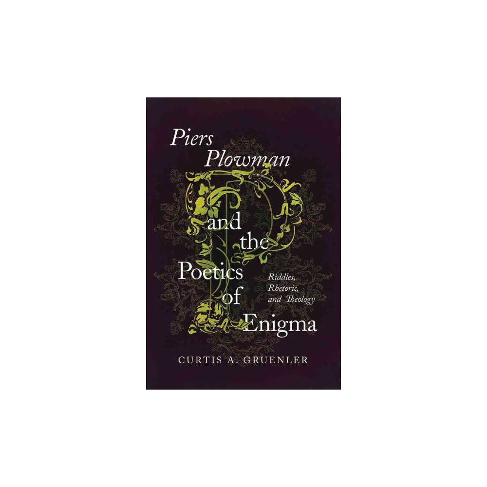 Piers Plowman and the Poetics of Enigma : Riddles, Rhetoric, and Theology - by Curtis A. Gruenler