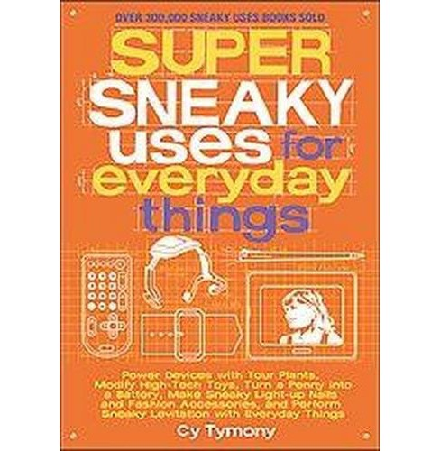 Super Sneaky Uses for Everyday Things (Paperback) - image 1 of 1