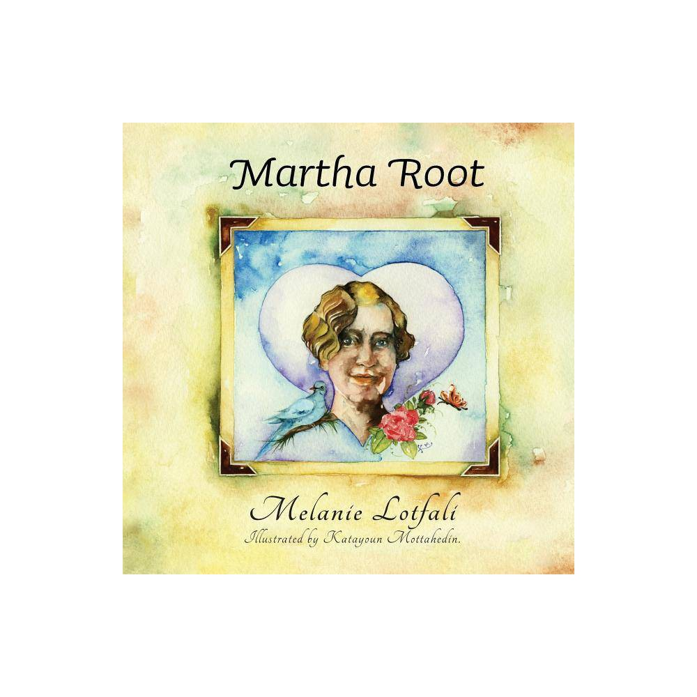 Martha Root Crowned Heart By Melanie Lotfali Paperback