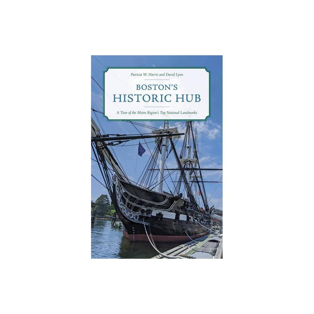 Boston S Historic Hub By Patricia W Harris David Lyon Paperback