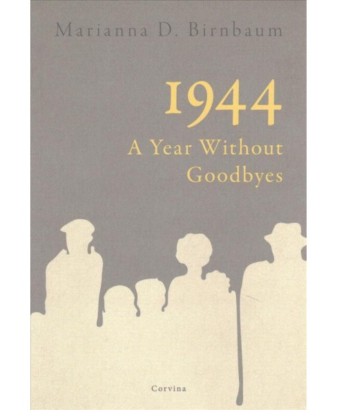 1944 : A Year Without Goodbyes (Hardcover) (Marianna D. Birnbaum) - image 1 of 1