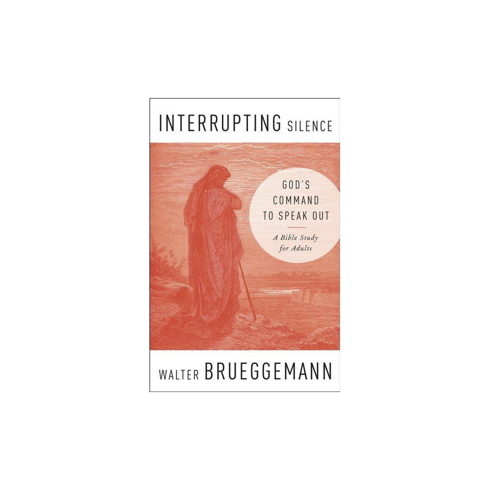 Interrupting Silence : God's Command to Speak Out (Paperback) (Walter Brueggemann)