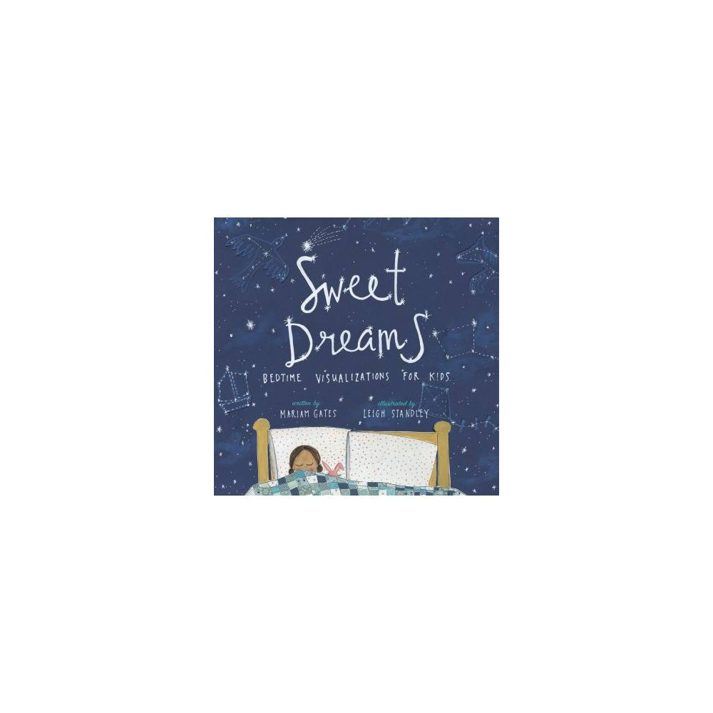Sweet Dreams : Bedtime Visualizations for Kids - by Mariam Gates (Hardcover)