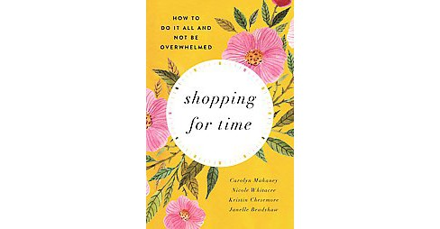 Shopping for time : How to Do It All and NOT Be Overwhelmed (Reprint) (Paperback) (Carolyn Mahaney & - image 1 of 1