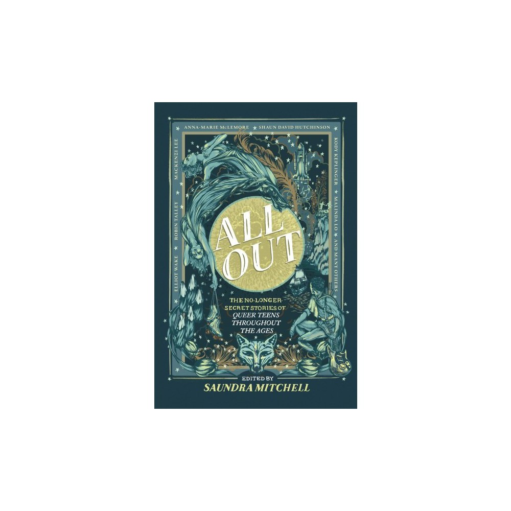 All Out : The No-Longer-Secret Stories of Queer Teens Throughout the Ages - (Hardcover)
