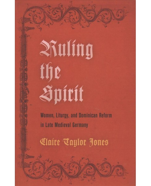 Ruling the Spirit : Women, Liturgy, and Dominican Reform in Late Medieval Germany (Hardcover) (Claire - image 1 of 1