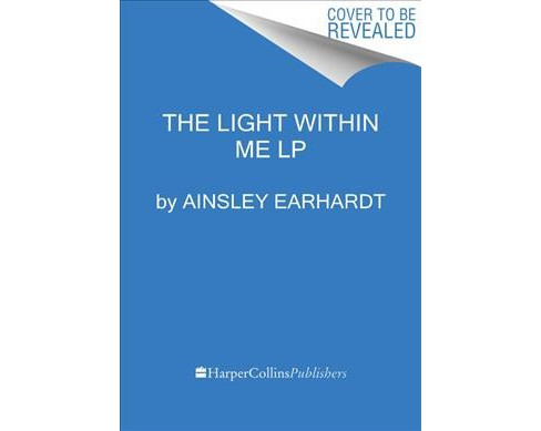 Light Within Me : An Inspirational Memoir -  Large Print by Ainsley Earhardt (Paperback) - image 1 of 1