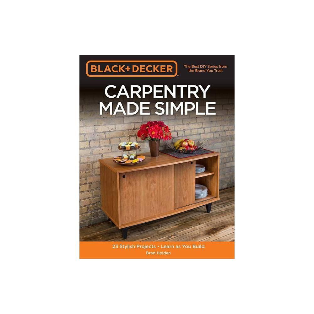 Black Decker Carpentry Made Simple By Brad Holden Paperback