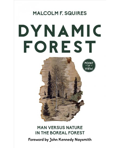 Dynamic Forest : Man Versus Nature in the Boreal Forest (Paperback) (Malcolm F. Squires) - image 1 of 1