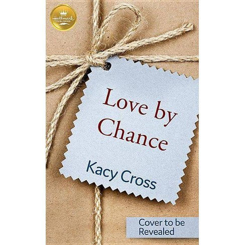 Love by Chance - by  Kacy Cross (Paperback) - image 1 of 1