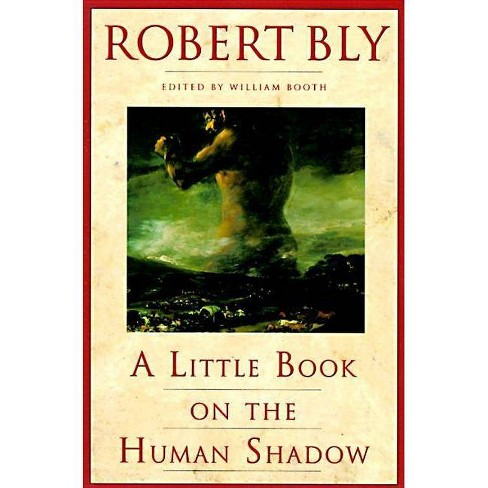 A Little Book on the Human Shadow - by  Robert Bly (Paperback) - image 1 of 1