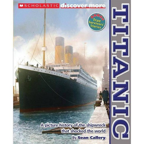 Scholastic Discover More: Titanic - (Scholastic Discover More (Expert)) by  Sean Callery (Paperback) - image 1 of 1