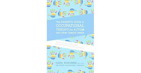 Parent's Guide to Occupational Therapy for Autism and Other Special Needs : Practical Strategies for - image 1 of 1
