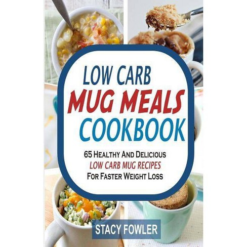 Low Carb Mug Meals Cookbook - by  Stacy Fowler (Paperback) - image 1 of 1