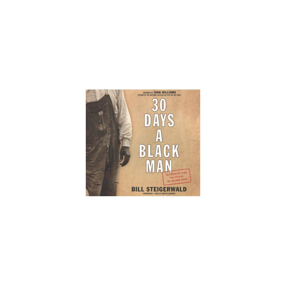 30 Days a Black Man : The Forgotten Story That Exposed the Jim Crow South: Library Edition - Unabridged