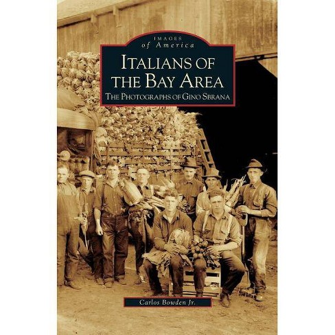 Italians of the Bay Area - by  Carlos Jr Bowden (Hardcover) - image 1 of 1