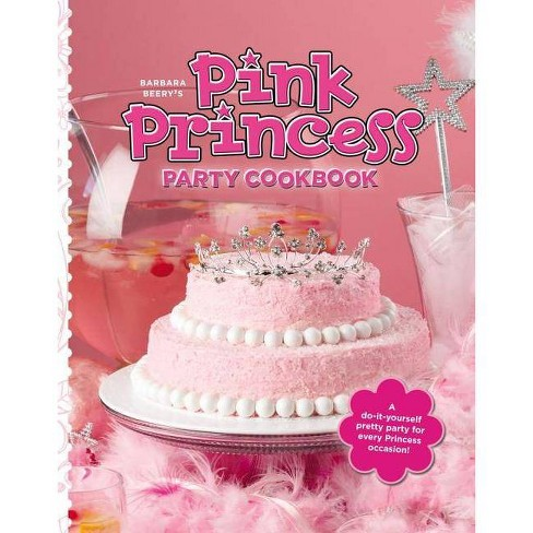 Barbara Beery's Pink Princess Party Cookbook - (Hardcover) - image 1 of 1