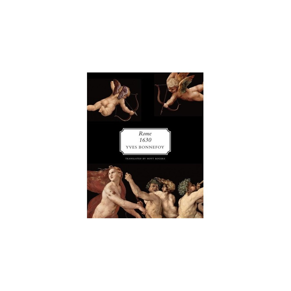 Rome, 1630 : The Horizon of Early Baroque and Other Essays - by Yves Bonnefoy (Hardcover)