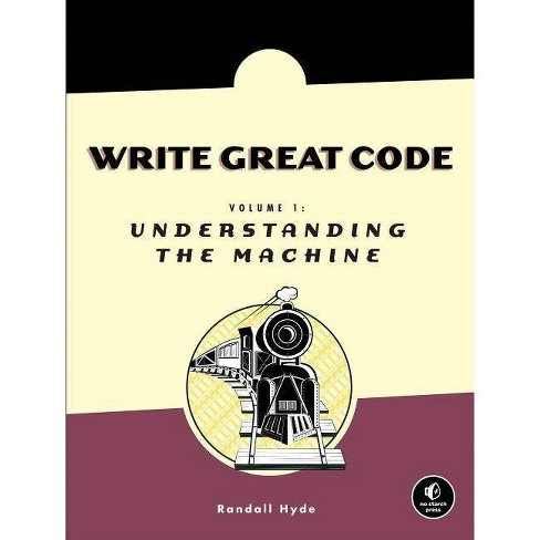 Understanding the Machine - (Write Great Code) by  Randall Hyde (Paperback) - image 1 of 1