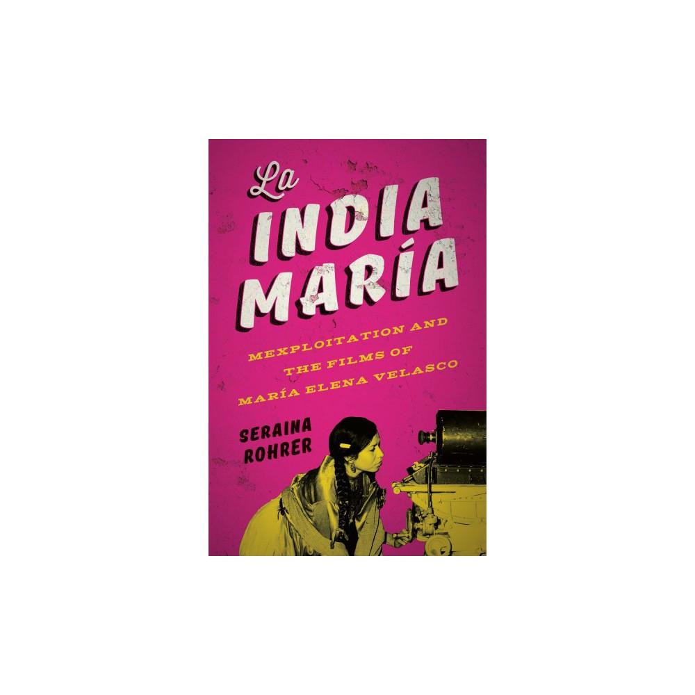 La India María : Mexploitation and the Films of María Elena Velasco - (Paperback)