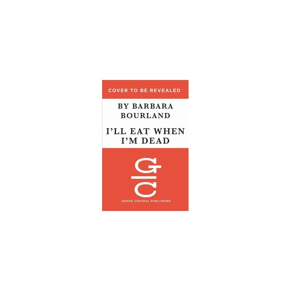 I'll Eat When I'm Dead - Reprint by Barbara Bourland (Paperback)