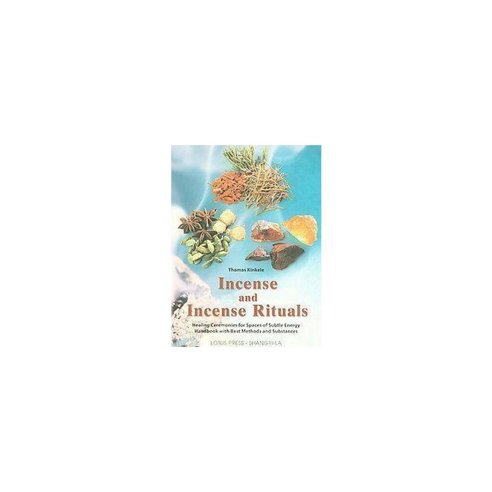 Incense And Incense Rituals : Healing Ceremonies For Spaces Of Subtle Energy Handbook with Best Methods