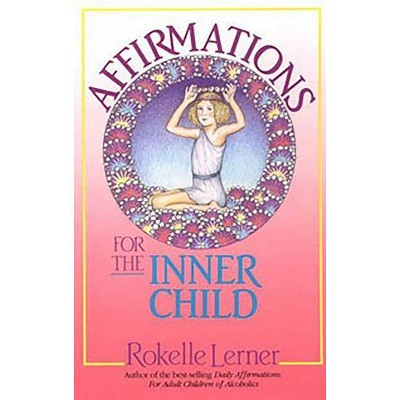 Affirmations for the Inner Child - by  Rokelle Lerner (Paperback)