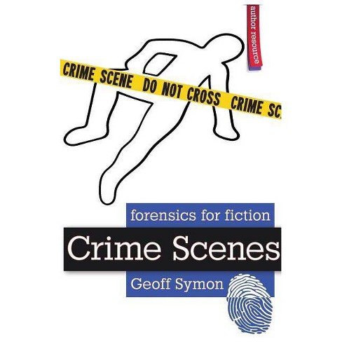 Crime Scenes - (Forensics for Fiction) by  Geoff Symon (Paperback) - image 1 of 1