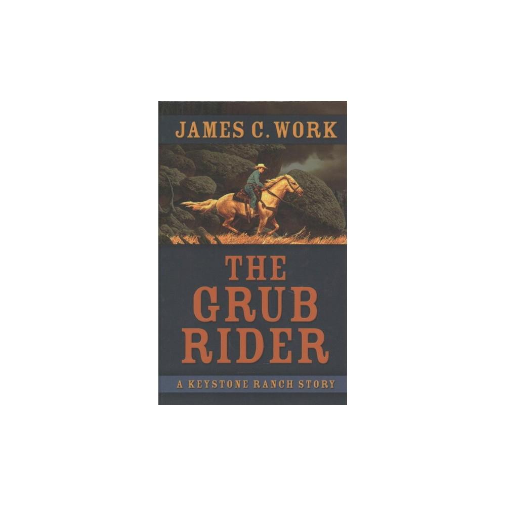 Grub Rider - (Thorndike Large Print Western Series) by James C. Work (Hardcover)