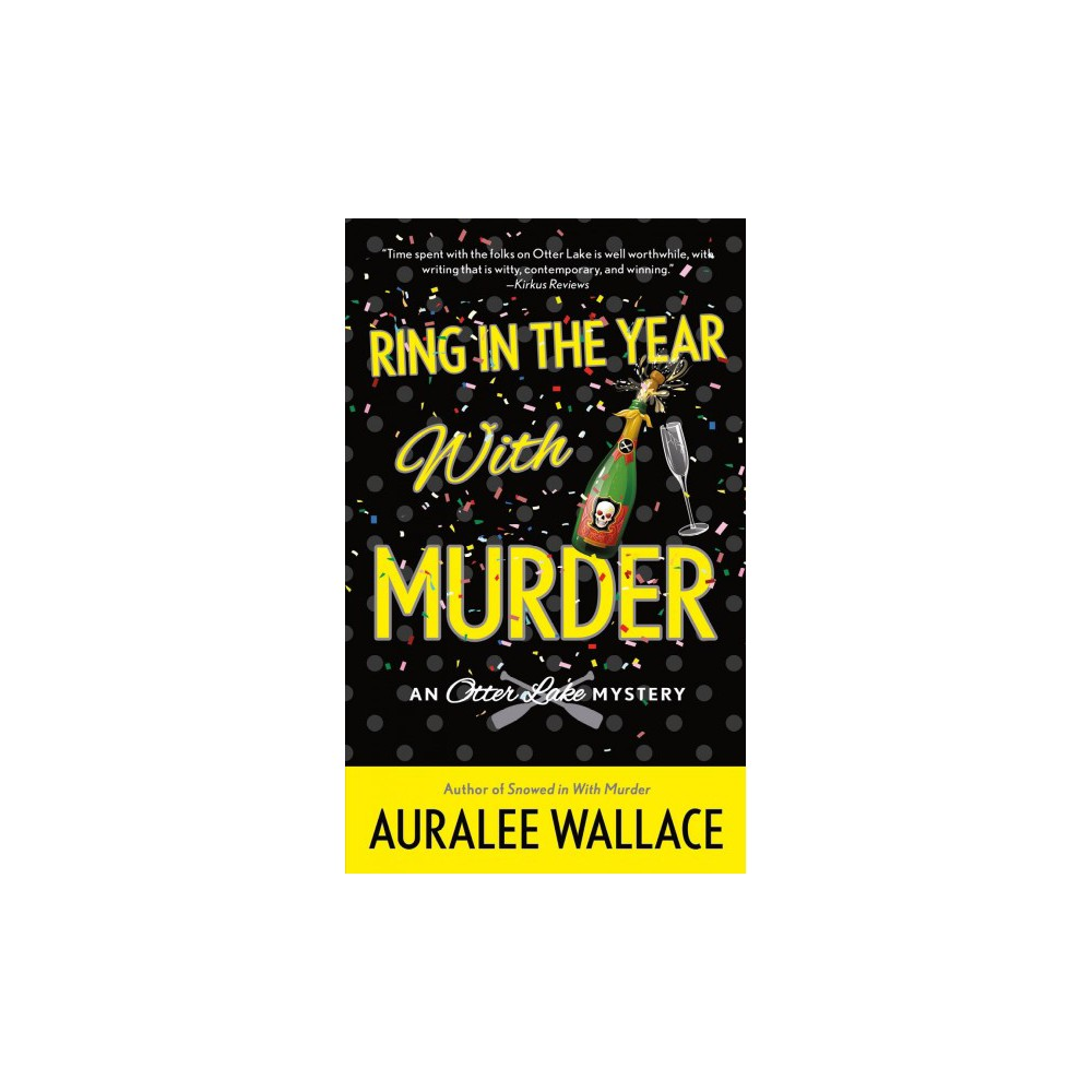 Ring in the Year With Murder - (Otter Lake Mystery) by Auralee Wallace (Paperback)