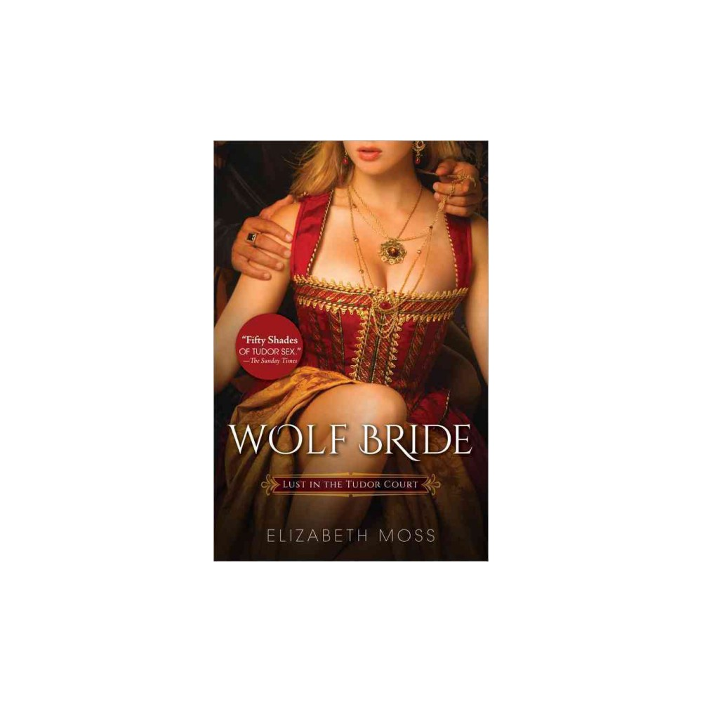 Wolf Bride - (Lust in the Tudor Court) by Elizabeth Moss (Paperback)