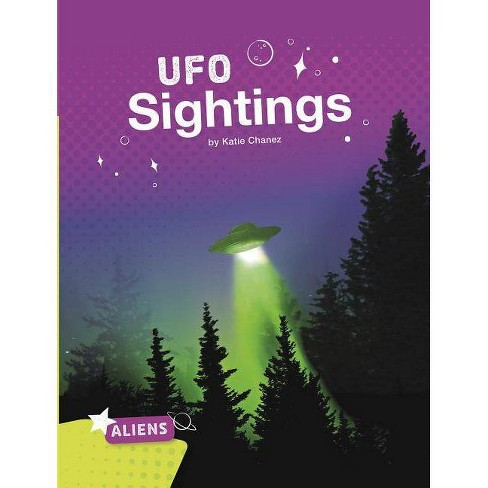 UFO Sightings - (Aliens) by  Katie Chanez (Paperback) - image 1 of 1