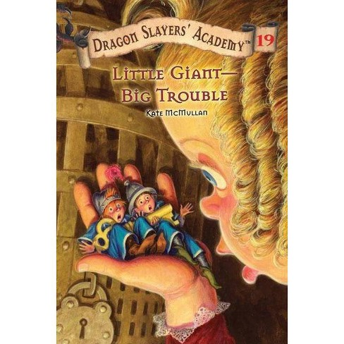 Little Giant-Big Trouble - (Dragon Slayers' Academy (Paperback)) by  Kate McMullan (Paperback) - image 1 of 1