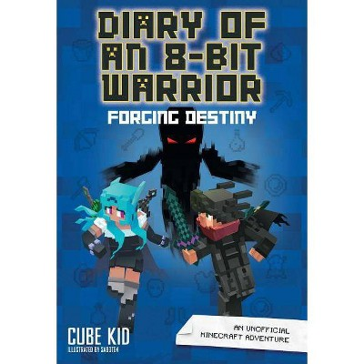 Diary of an 8-Bit Warrior: Forging Destiny (Book 6 8-Bit Warrior Series), 6 - by  Cube Kid (Hardcover)