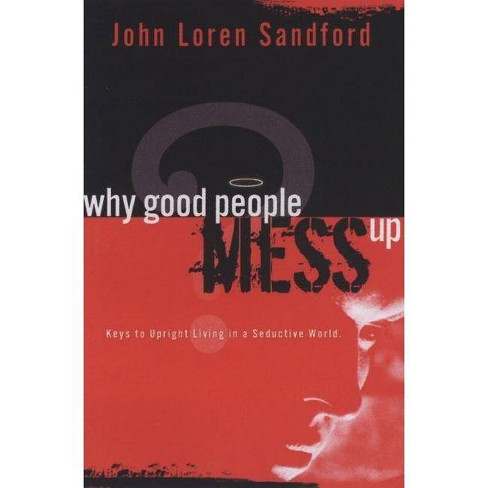Why Good People Mess Up - by  John Loren Sandford (Paperback) - image 1 of 1