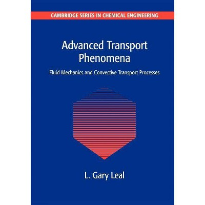 Advanced Transport Phenomena - (Cambridge Chemical Engineering) by  L Gary Leal (Paperback)
