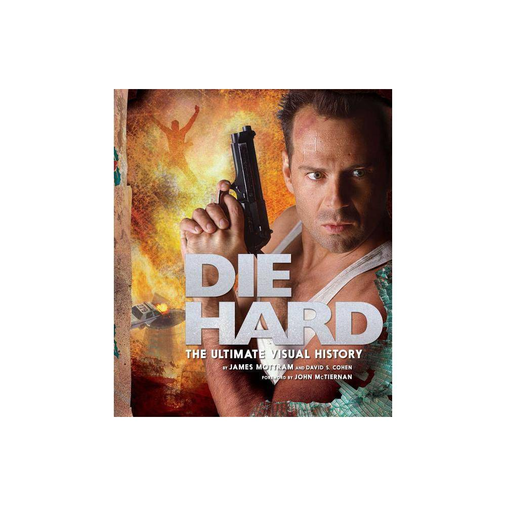 Die Hard: The Ultimate Visual History - by James Mottram & David S Cohen (Hardcover) Price
