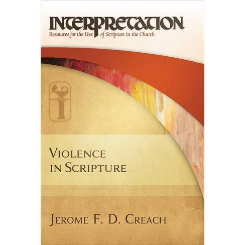 Violence in Scripture - (Interpretation: Resources for the Use of Scripture in the Ch) by  Jerome F D Creach (Hardcover) - image 1 of 1