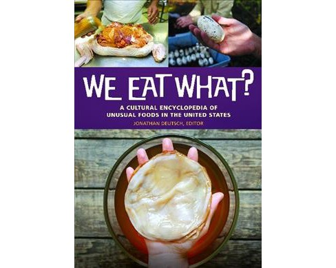 We Eat What? : A Cultural Encyclopedia of Unusual Foods in the United States -  (Hardcover) - image 1 of 1