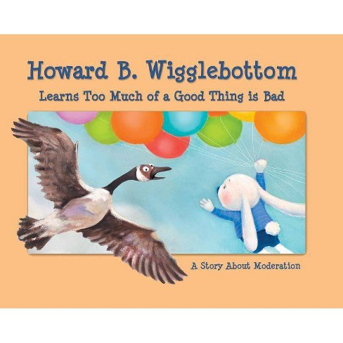 Howard B. Wigglebottom Learns Too Much of a Good Thing Is Bad - by  Howard Binkow & Reverend Ana - image 1 of 1