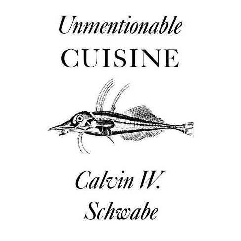 Unmentionable Cuisine - by  Calvin W Schwabe (Paperback) - image 1 of 1